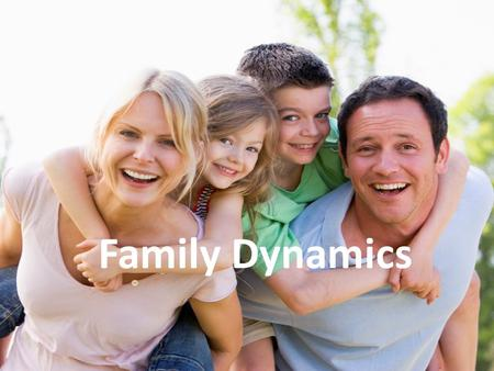 Family Dynamics. Families and Donuts Hole Whole What is a Family? Define Family: – An individual, or a group of people bonded by marriage, blood, or.