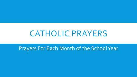 CATHOLIC PRAYERS Prayers For Each Month of the School Year.
