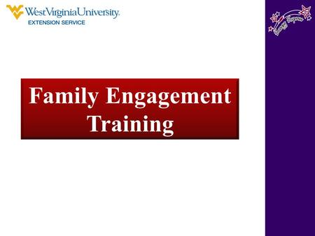 Family Engagement Training. Learning Objectives  Explore the impact of family engagement on childhood learning.  Identify key practices for family engagement.