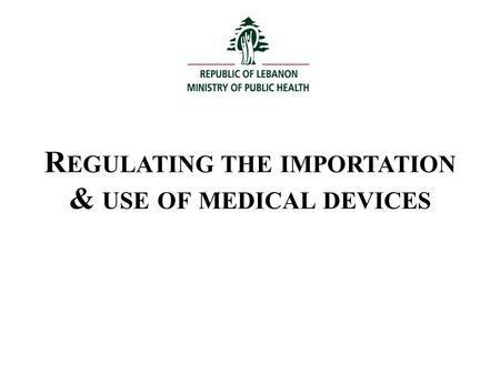 R EGULATING THE IMPORTATION & USE OF MEDICAL DEVICES.