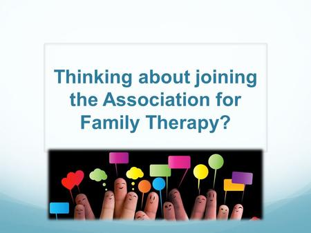 Thinking about joining the Association for Family Therapy?