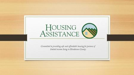 Committed to providing safe and affordable housing for persons of limited income living in Henderson County.