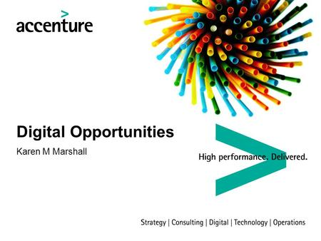 Digital Opportunities Karen M Marshall. 2 Copyright © 2015 Accenture All rights reserved. Who are we? Worlds largest multinational management consulting,