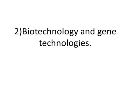 2)Biotechnology and gene technologies.. 2)Clones in nature A clone are genes, organisms or cells that carry the identical genetic material because they.
