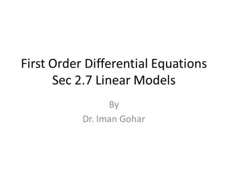 First Order Differential Equations Sec 2.7 Linear Models By Dr. Iman Gohar.
