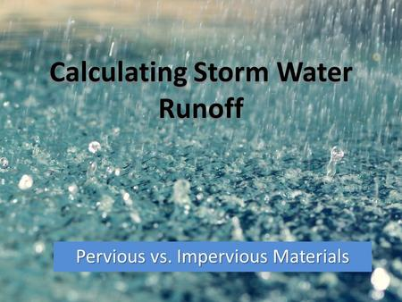 Calculating Storm Water Runoff Pervious vs. Impervious Materials.