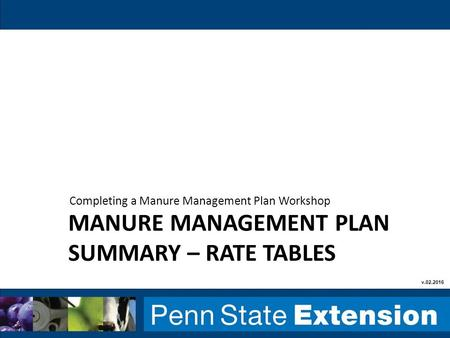 MANURE MANAGEMENT PLAN SUMMARY – RATE TABLES Completing a Manure Management Plan Workshop v.02.2016.