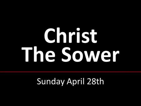 Christ The Sower Sunday April 28th. Sun 14 th - Christ The Sower ① Among fruitful Christians, some are more fruitful than others; some 30-fold, some 60-