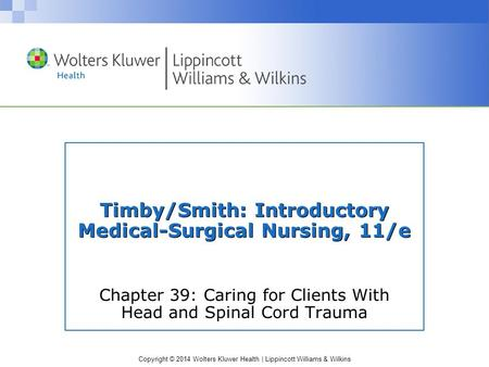 Copyright © 2014 Wolters Kluwer Health | Lippincott Williams & Wilkins Timby/Smith: Introductory Medical-Surgical Nursing, 11/e Chapter 39: Caring for.