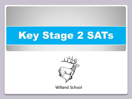 Key Stage 2 SATs Willand School. Key Stage 2 SATs Changes In 2014/15 a new national curriculum framework was introduced by the government for Years 1,