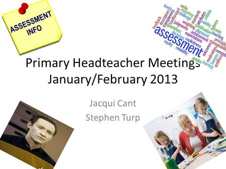 Primary Headteacher Meetings January/February 2013 Jacqui Cant Stephen Turp.