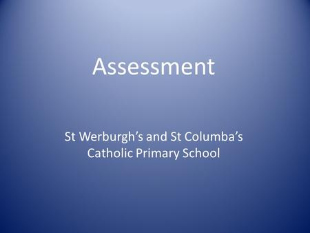 Assessment St Werburgh's and St Columba's Catholic Primary School.