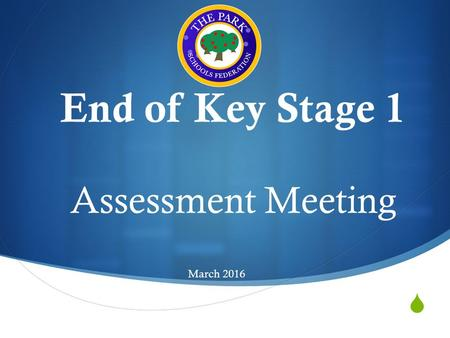  End of Key Stage 1 Assessment Meeting March 2016.