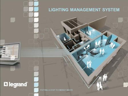 LIGHTING MANAGEMENT | PRODUCTS & SYSTEMS PUTTING A STOP TO ENERGY WASTE LIGHTING MANAGEMENT SYSTEM PUTTING A STOP TO ENERGY WASTE.