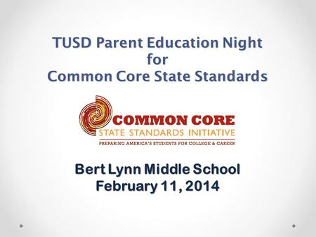 TUSD Parent Education Night for Common Core State Standards Bert Lynn Middle School February 11, 2014.