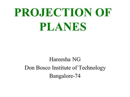 PROJECTION OF PLANES Hareesha NG Don Bosco Institute of Technology Bangalore-74.