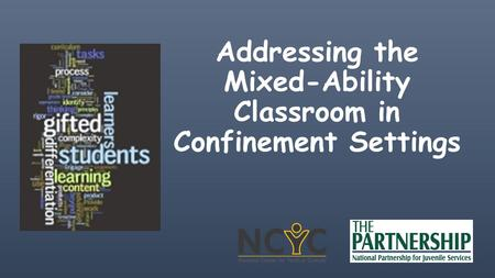 Addressing the Mixed-Ability Classroom in Confinement Settings.