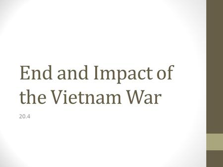 End and Impact of the Vietnam War 20.4. Nixon Starts the Withdrawal The American public knew that regardless of anything else, Nixon had pledged to end.