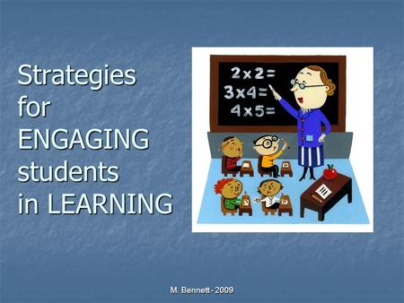 Strategies for ENGAGING students in LEARNING M. Bennett - 2009.