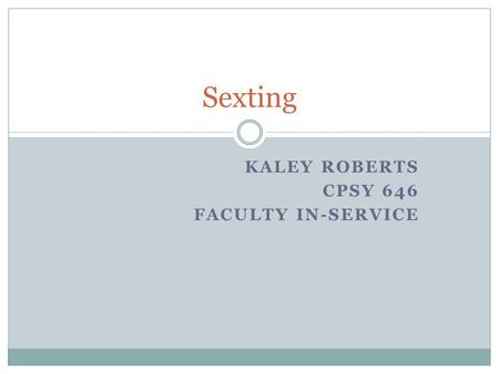 KALEY ROBERTS CPSY 646 FACULTY IN-SERVICE Sexting.