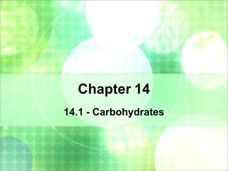 Chapter 14 14.1 - Carbohydrates. Chemistry of Life.