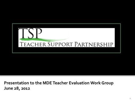 1 Presentation to the MDE Teacher Evaluation Work Group June 28, 2012 December 6, 2011.