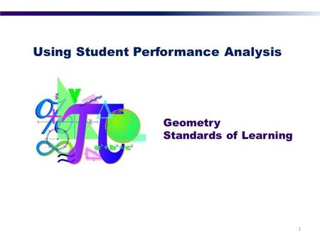 Using Student Performance Analysis Geometry Standards of Learning 1.
