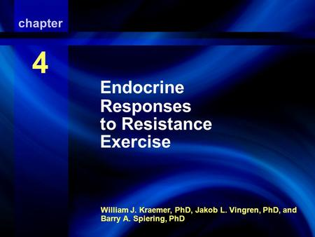 Endocrine Responses to Resistance Exercise William J. Kraemer, PhD, Jakob L. Vingren, PhD, and Barry A. Spiering, PhD chapter 4 Endocrine Responses to.
