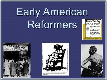 the early nineteenth century reform movements for The early women's rights movement built upon the principles and experiences of other efforts to promote social justice and to improve the human condition collectively these efforts are known as reform among these were the abolition and temperance movementsthe personal and historical relationships that came together, and at times split apart.