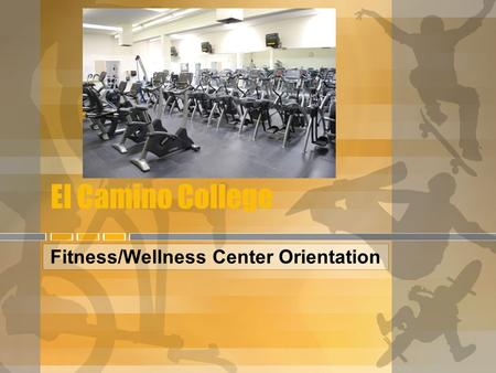 El Camino College Fitness/Wellness Center Orientation.