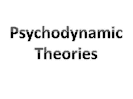 Psychodynamic Theories Psychoanalysis– Freud's system of treatment for mental disorders Psychoanalytic Theory – Freud's theory of personality.