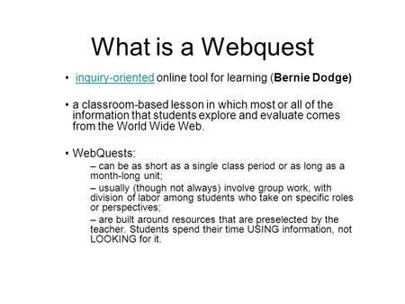 What is a Webquest inquiry-oriented online tool for learning (Bernie Dodge)inquiry-oriented a classroom-based lesson in which most or all of the information.