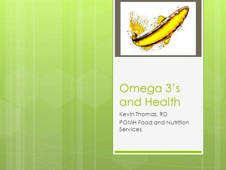 Omega 3's and Health Kevin Thomas, RD POMH Food and Nutrition Services.
