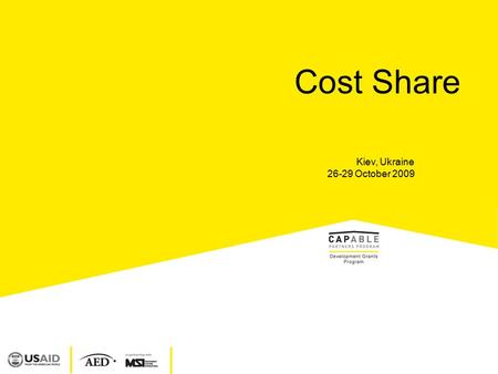 Kiev, Ukraine 26-29 October 2009 Cost Share. Objectives  Understand the definition of Cost Share  Identify USAID regulations that apply to Cost Share.