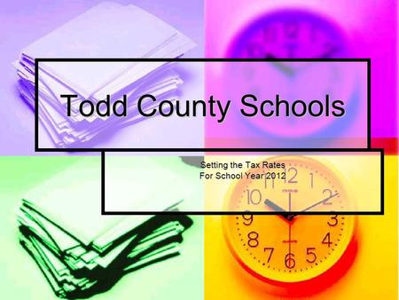 Todd County Schools Setting the Tax Rates For School Year 2012.
