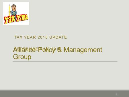 Alliance Policy & Management Group TAX YEAR 2015 UPDATE SEPTEMBER 18, 2015 1.