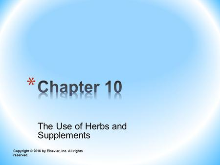 The Use of Herbs and Supplements Copyright © 2016 by Elsevier, Inc. All rights reserved.