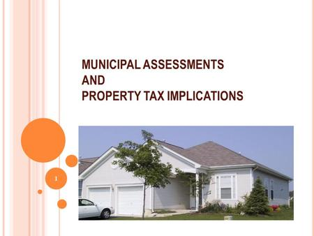 MUNICIPAL ASSESSMENTS AND PROPERTY TAX IMPLICATIONS 1.