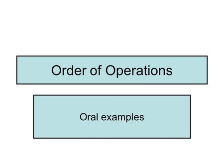 Order of Operations Oral examples. 1. 10 + 5 + 2 2. 10 + 5 - 2 3. 10 - 5 + 2 4. 10 - 5 - 2 5. 10 x 5 x 2 6. 10 x 5 ÷ 2 7. 10 ÷ 5 x 2 8. 10 ÷ 5 ÷ 2 9.