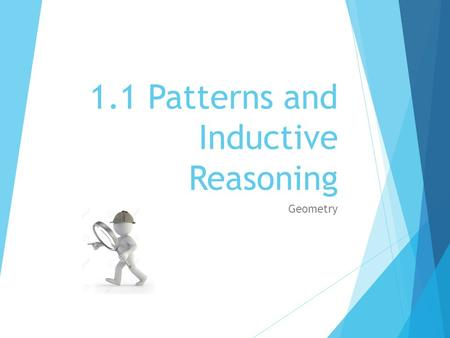 1.1 Patterns and Inductive Reasoning Geometry. Objectives/Assignment:  Find and describe patterns.  Use inductive reasoning to make real-life conjectures.
