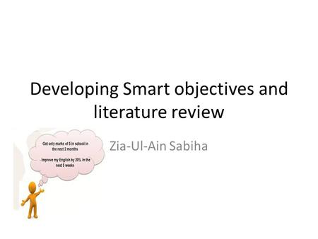 Developing Smart objectives and literature review Zia-Ul-Ain Sabiha.