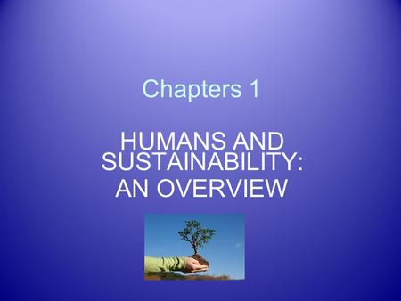 Chapters 1 HUMANS AND SUSTAINABILITY: AN OVERVIEW.