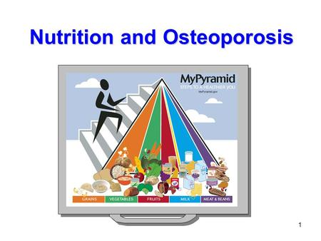 1 Nutrition and Osteoporosis Nutrition and Osteoporosis.