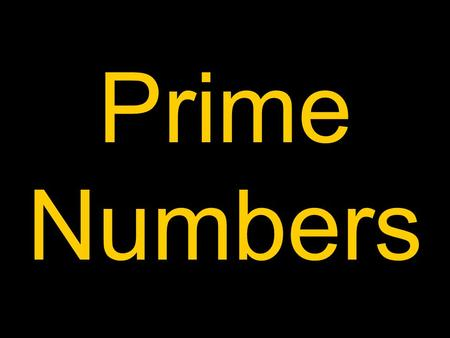 Prime Numbers. Name me a prime number. Name me the first five prime numbers.