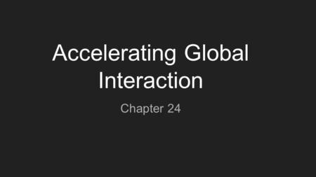 Accelerating Global Interaction Chapter 24. Globalization International economic transactions Capitalists determined to not repeat Great Depression Technology.