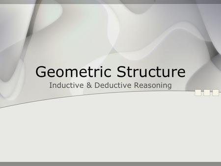 Geometric Structure Inductive & Deductive Reasoning.