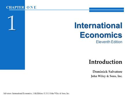 International Economics International Economics Eleventh Edition Introduction Dominick Salvatore John Wiley & Sons, Inc. Salvatore: International Economics,