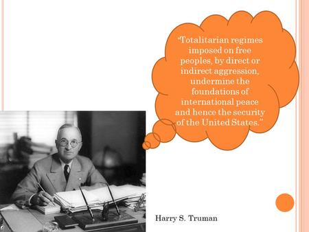 """ Totalitarian regimes imposed on free peoples, by direct or indirect aggression, undermine the foundations of international peace and hence the security."