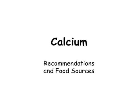 Calcium Recommendations and Food Sources. Calcium Recommendations ◦ Adolescence: 1300 mg/day ◦ Ages 19-50: ______ mg/day ◦ Over 50: 1200 mg/day ◦ DRI.
