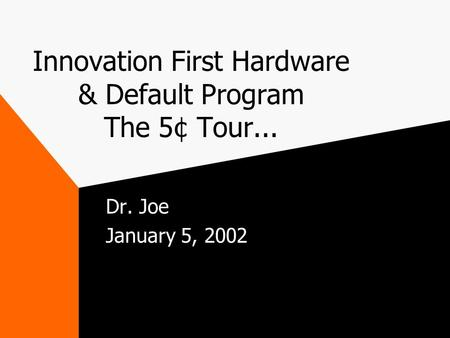 Innovation First Hardware & Default Program The 5¢ Tour... Dr. Joe January 5, 2002.